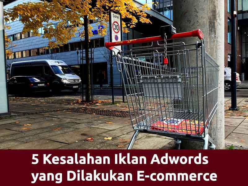 5 Kesalahan Iklan Adwords yang Biasa Dilakukan Bisnis E-commerce